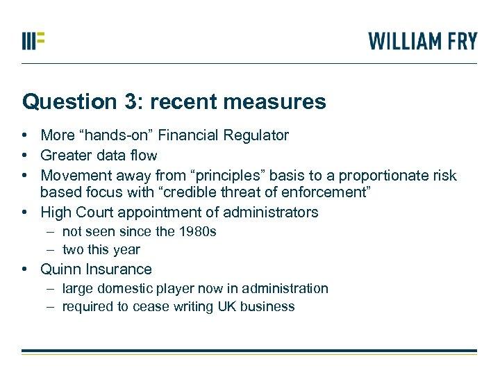"Question 3: recent measures • More ""hands-on"" Financial Regulator • Greater data flow •"