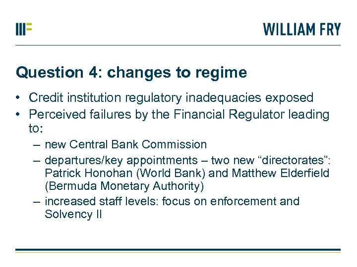 Question 4: changes to regime • Credit institution regulatory inadequacies exposed • Perceived failures