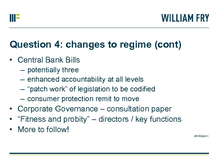Question 4: changes to regime (cont) • Central Bank Bills – – potentially three