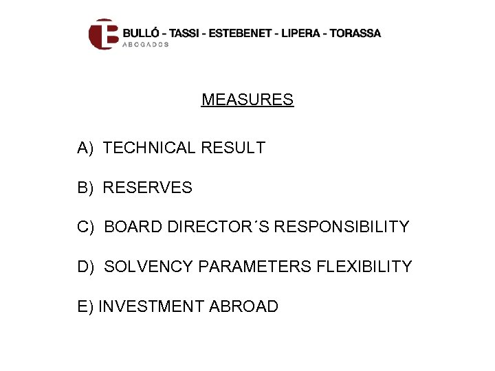 MEASURES A) TECHNICAL RESULT B) RESERVES C) BOARD DIRECTOR´S RESPONSIBILITY D) SOLVENCY PARAMETERS FLEXIBILITY