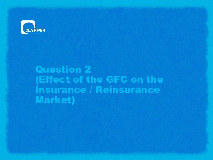 Question 2 (Effect of the GFC on the Insurance / Reinsurance Market)