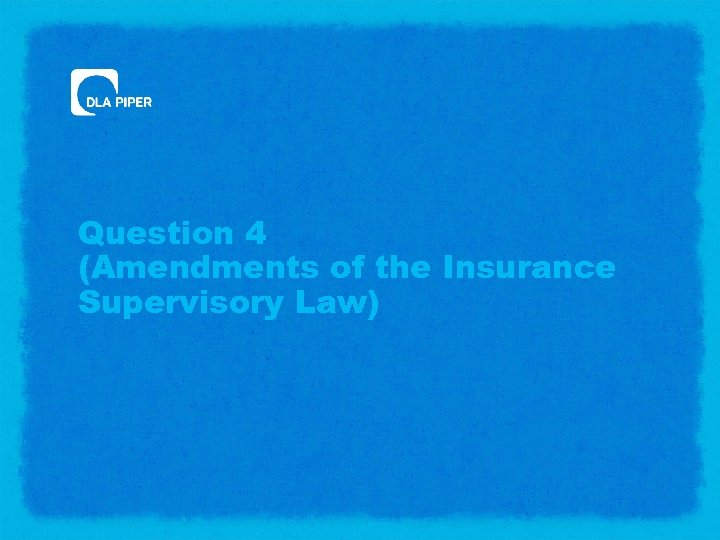 Question 4 (Amendments of the Insurance Supervisory Law)