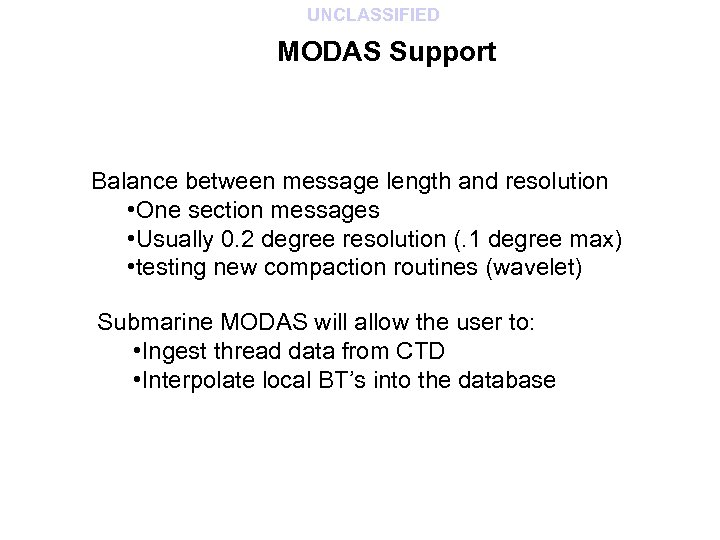 UNCLASSIFIED MODAS Support Balance between message length and resolution • One section messages •