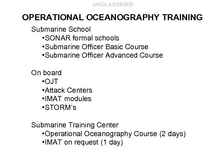 UNCLASSIFIED OPERATIONAL OCEANOGRAPHY TRAINING Submarine School • SONAR formal schools • Submarine Officer Basic