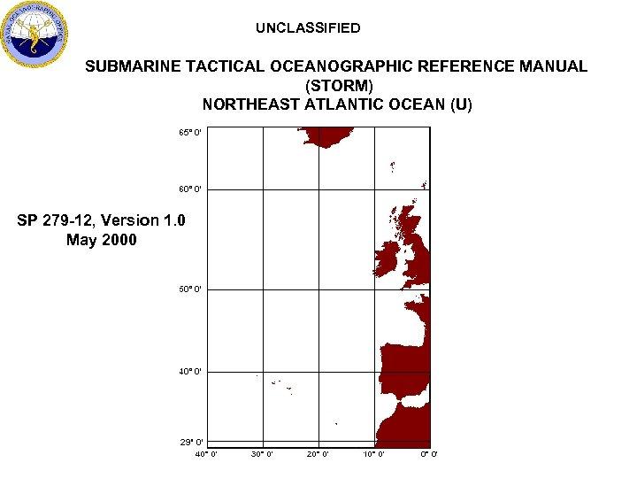 UNCLASSIFIED SUBMARINE TACTICAL OCEANOGRAPHIC REFERENCE MANUAL (STORM) NORTHEAST ATLANTIC OCEAN (U) SP 279 -12,