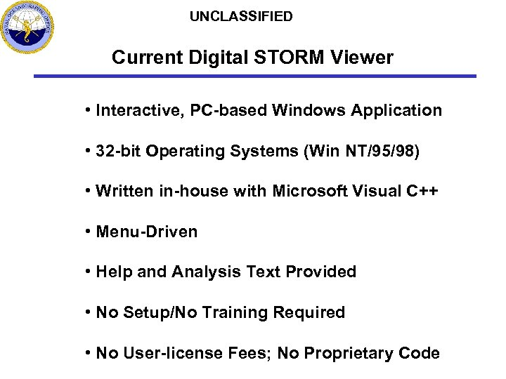 UNCLASSIFIED Current Digital STORM Viewer • Interactive, PC-based Windows Application • 32 -bit Operating