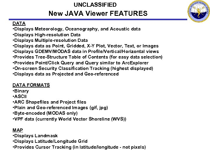 UNCLASSIFIED New JAVA Viewer FEATURES DATA • Displays Meteorology, Oceanography, and Acoustic data •