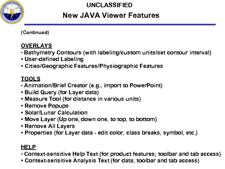 UNCLASSIFIED New JAVA Viewer Features (Continued) OVERLAYS • Bathymetry Contours (with labeling/custom units/set contour