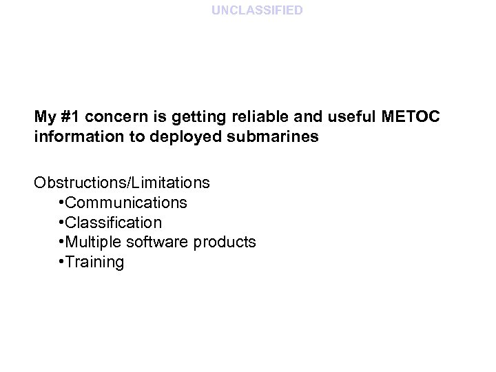 UNCLASSIFIED My #1 concern is getting reliable and useful METOC information to deployed submarines
