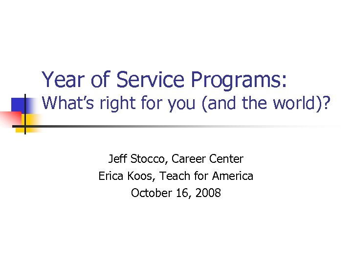 Year of Service Programs: What's right for you (and the world)? Jeff Stocco, Career