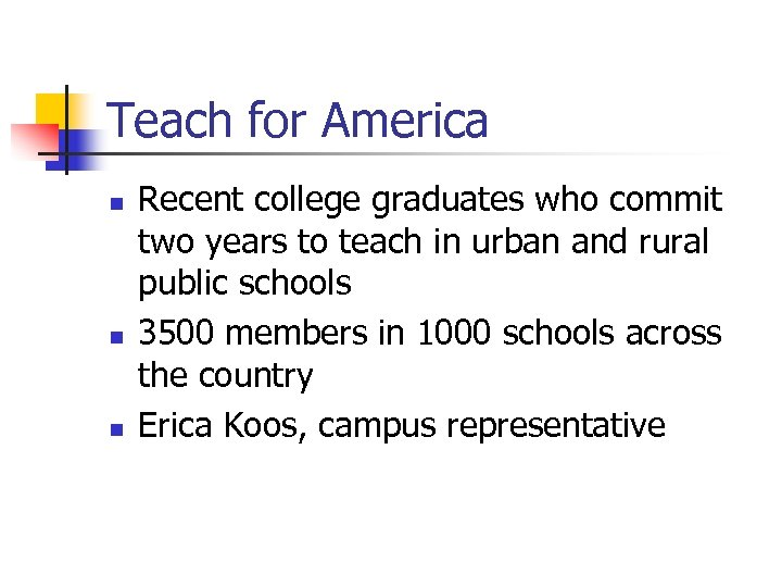 Teach for America n n n Recent college graduates who commit two years to