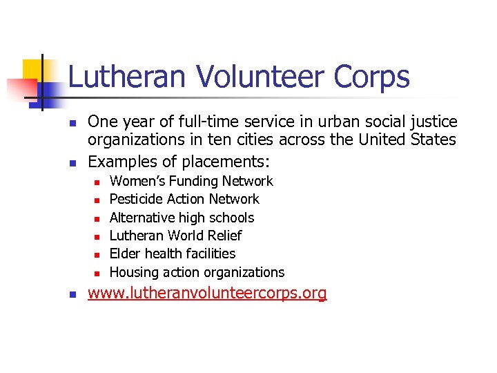 Lutheran Volunteer Corps n n One year of full-time service in urban social justice