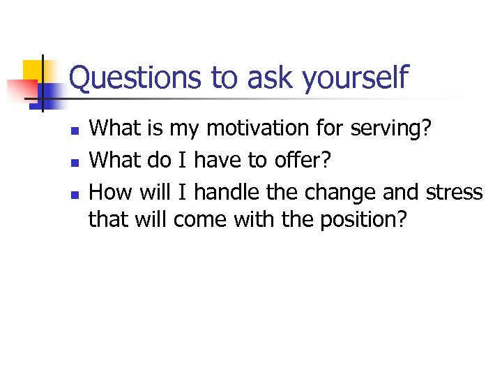 Questions to ask yourself n n n What is my motivation for serving? What