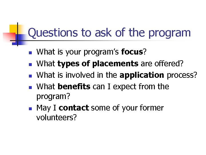 Questions to ask of the program n n n What is your program's focus?