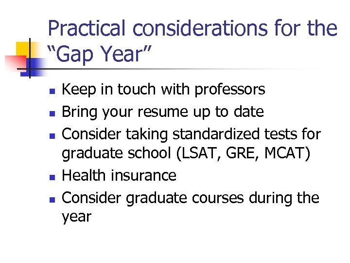 "Practical considerations for the ""Gap Year"" n n n Keep in touch with professors"