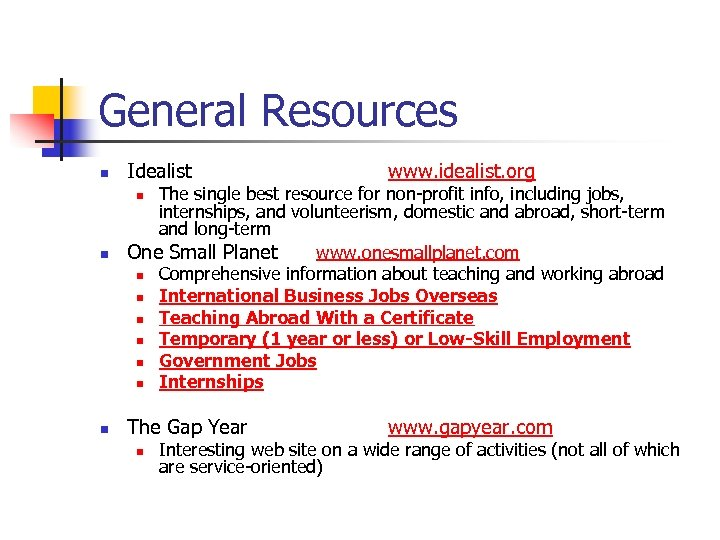 General Resources n Idealist www. idealist. org The single best resource for non-profit info,