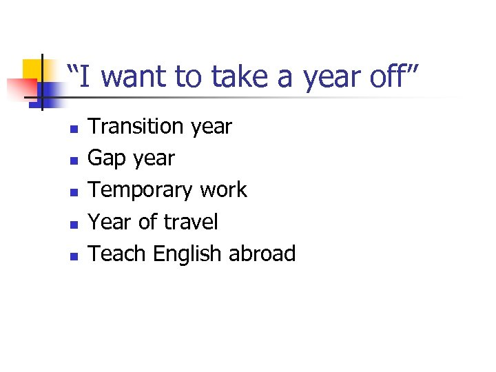 """I want to take a year off"" n n n Transition year Gap year"