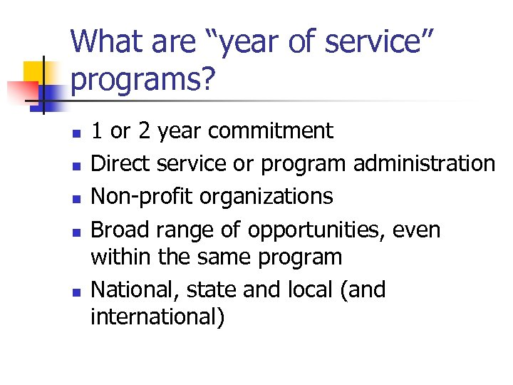 "What are ""year of service"" programs? n n n 1 or 2 year commitment"