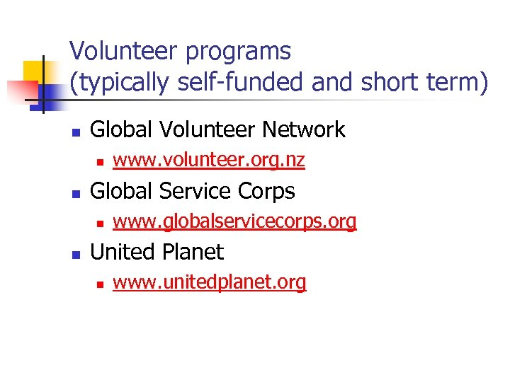 Volunteer programs (typically self-funded and short term) n Global Volunteer Network n n Global