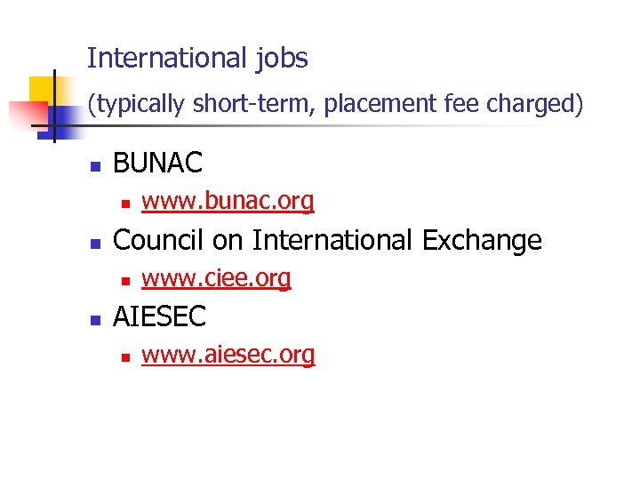 International jobs (typically short-term, placement fee charged) n BUNAC n n Council on International