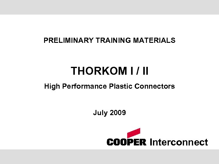PRELIMINARY TRAINING MATERIALS THORKOM I / II High Performance Plastic Connectors July 2009 Interconnect