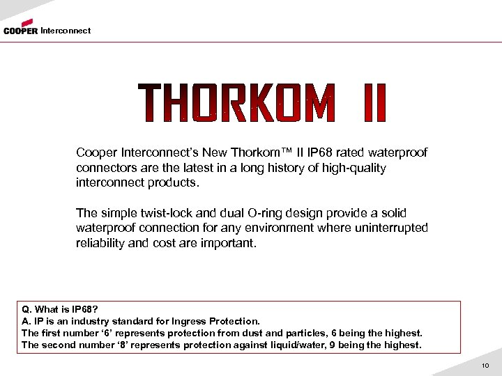 Interconnect Cooper Interconnect's New Thorkom™ II IP 68 rated waterproof connectors are the latest