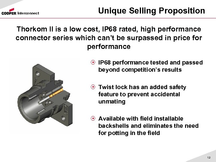 Interconnect Unique Selling Proposition Thorkom II is a low cost, IP 68 rated, high
