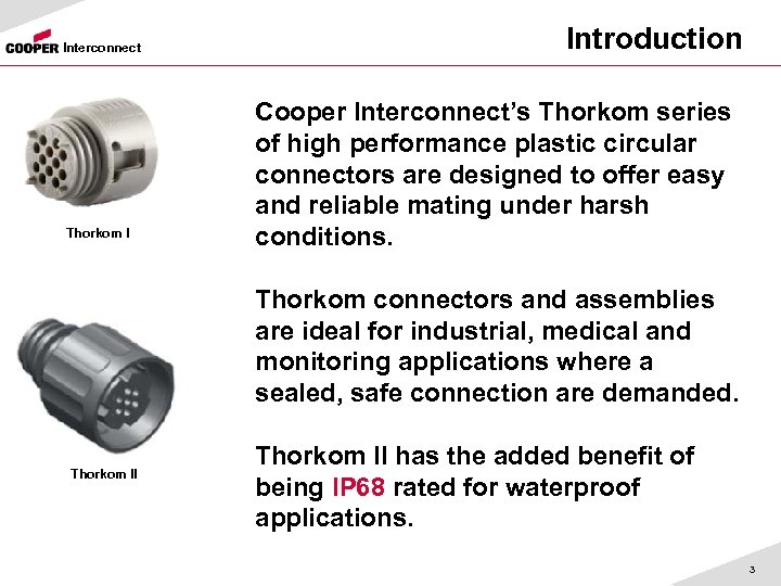 Interconnect Thorkom I Introduction Cooper Interconnect's Thorkom series of high performance plastic circular connectors