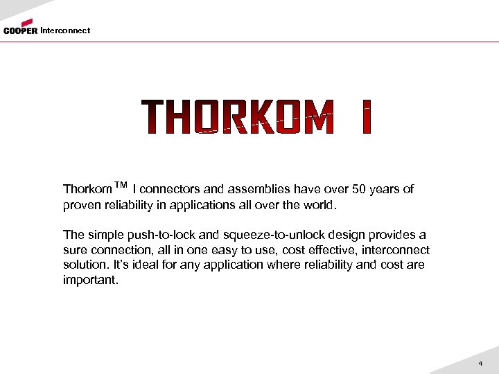 Interconnect Thorkom™ I connectors and assemblies have over 50 years of proven reliability in