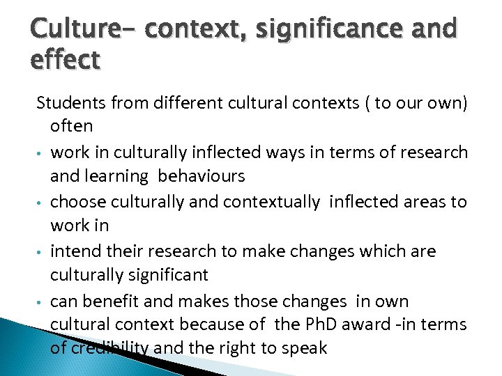 Culture- context, significance and effect Students from different cultural contexts ( to our own)
