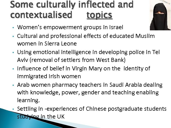 Some culturally inflected and contextualised topics • • • Women's empowerment groups in Israel