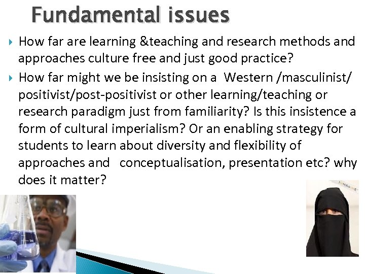 Fundamental issues How far are learning &teaching and research methods and approaches culture free