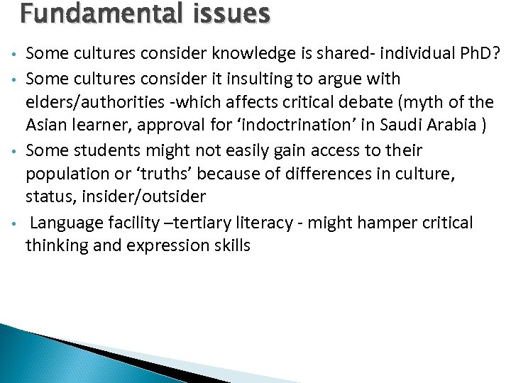 Fundamental issues • • Some cultures consider knowledge is shared- individual Ph. D? Some