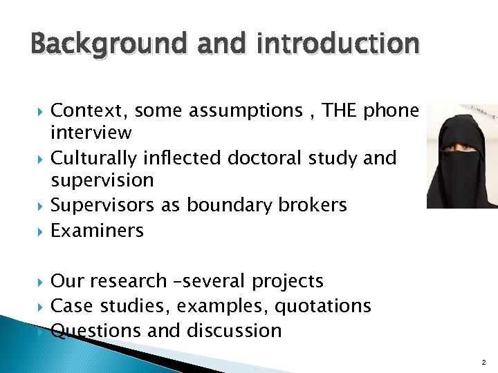 Background and introduction Context, some assumptions , THE phone interview Culturally inflected doctoral study