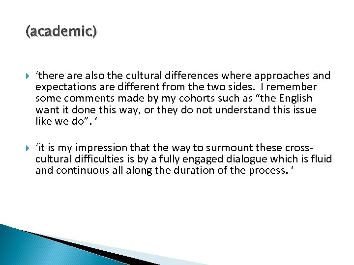 (academic) 'there also the cultural differences where approaches and expectations are different from the