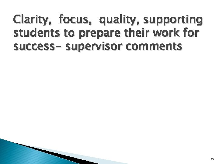 Clarity, focus, quality, supporting students to prepare their work for success- supervisor comments 26