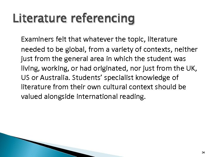 Literature referencing Examiners felt that whatever the topic, literature needed to be global, from