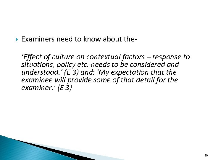 Examiners need to know about the- 'Effect of culture on contextual factors –
