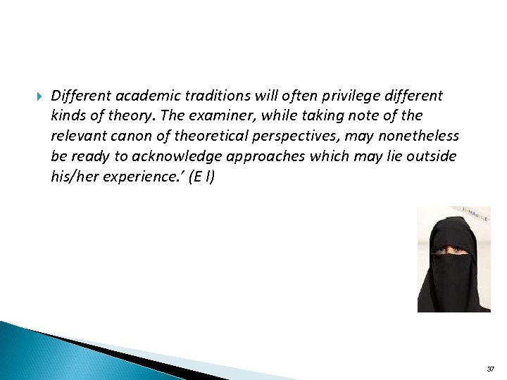 Different academic traditions will often privilege different kinds of theory. The examiner, while