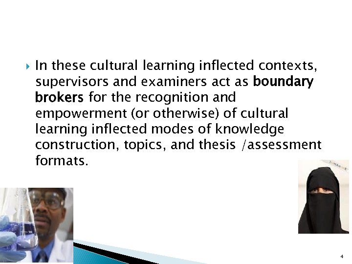In these cultural learning inflected contexts, supervisors and examiners act as boundary brokers