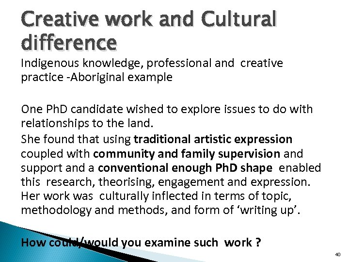 Creative work and Cultural difference Indigenous knowledge, professional and creative practice -Aboriginal example One