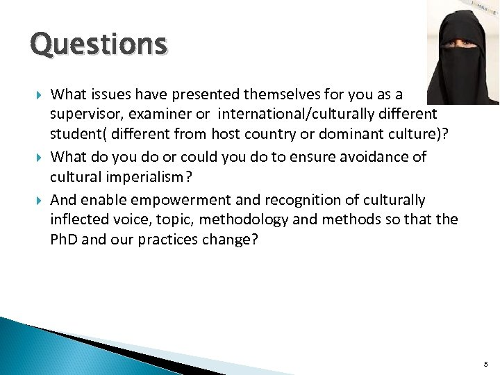 Questions What issues have presented themselves for you as a supervisor, examiner or international/culturally