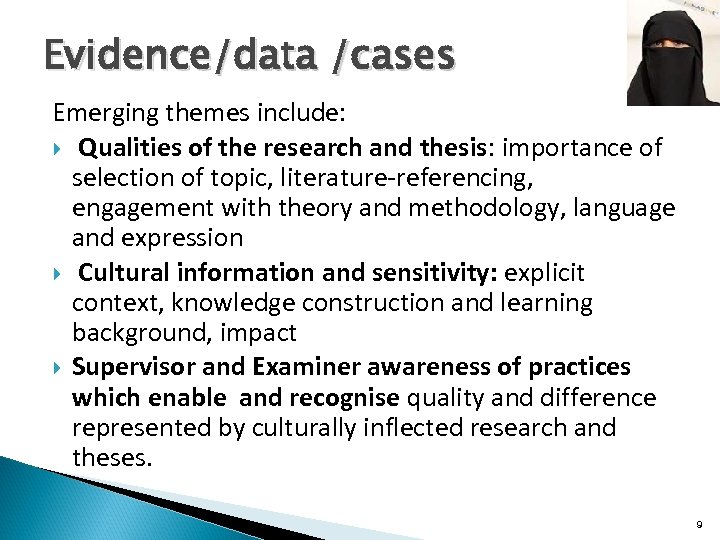 Evidence/data /cases Emerging themes include: Qualities of the research and thesis: importance of selection