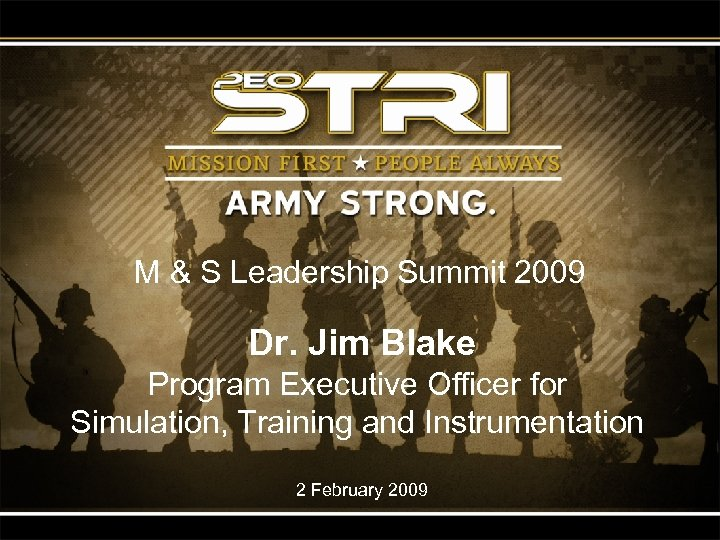 M & S Leadership Summit 2009 Dr. Jim Blake Program Executive Officer for Simulation,