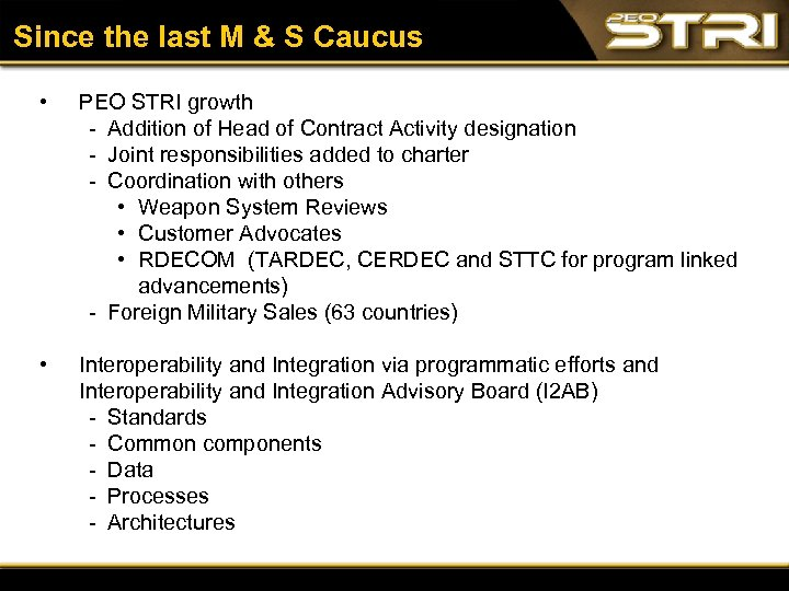 Since the last M & S Caucus • PEO STRI growth Addition of Head