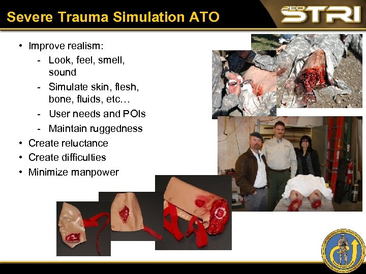 Severe Trauma Simulation ATO • Improve realism: Look, feel, smell, sound Simulate skin, flesh,