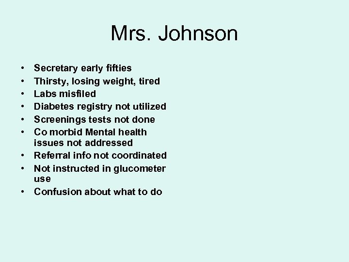 Mrs. Johnson • • • Secretary early fifties Thirsty, losing weight, tired Labs misfiled