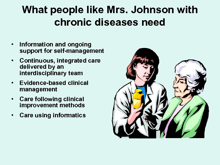 What people like Mrs. Johnson with chronic diseases need • Information and ongoing support
