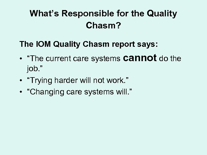 "What's Responsible for the Quality Chasm? The IOM Quality Chasm report says: • ""The"