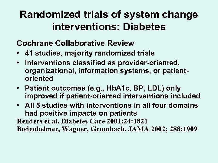 Randomized trials of system change interventions: Diabetes Cochrane Collaborative Review • 41 studies, majority